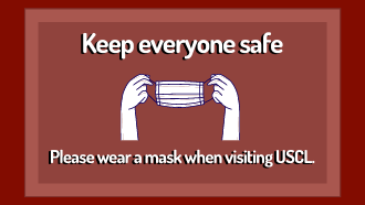 Keep everyone safe. Please wear a mask when visiting USCL.