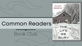 Common Readers Book Club The Life We Bury by Allen Eskens