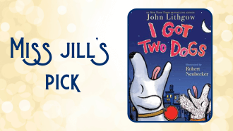 Miss Jill's pick I Got Two Dogs by John Lithgow