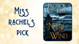 Miss Rachel's pick The Name of the Wind by Patrick Rothfuss